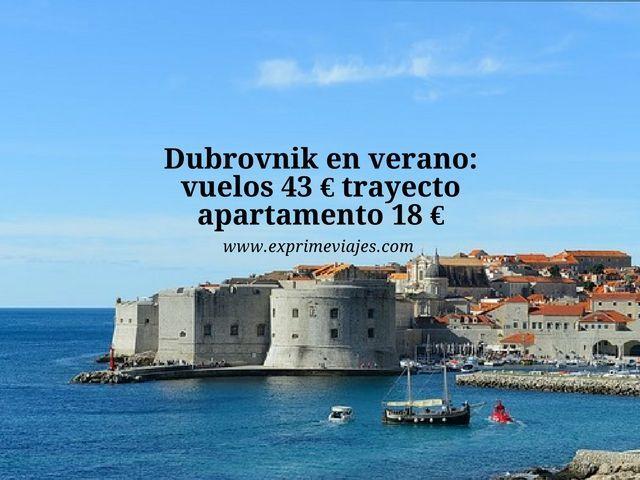 dubrovnik verano vuelos 43 euros trayecto apartamento 18