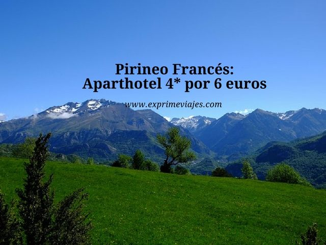 PIRINEO FRANCÉS: APARTHOTEL 4* EN PRIMAVERA POR 6EUROS