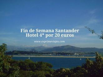 santander fin de semana hotel 4* 20 euros