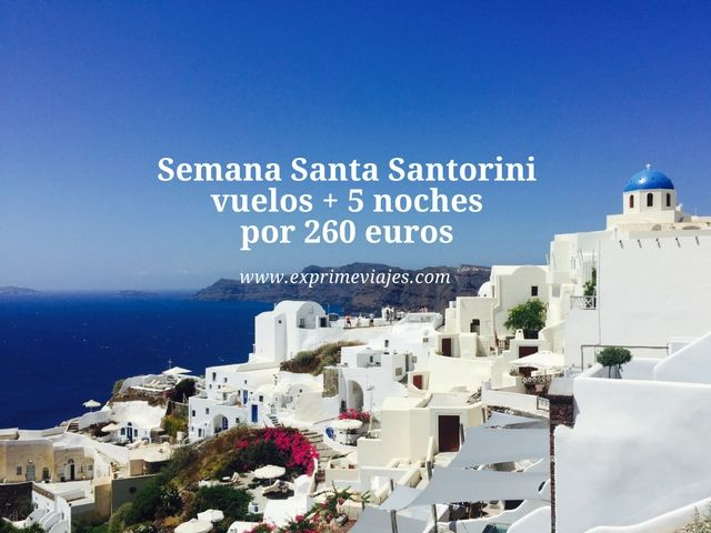 santorini semana santa vuelos 5 noches 260 euros
