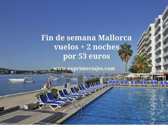 Fin de semana Mallorca vuelos + 2 noches por 53 euros