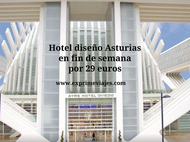 HOTEL DISEÑO ASTURIAS EN FIN DE SEMANA POR 29EUROS
