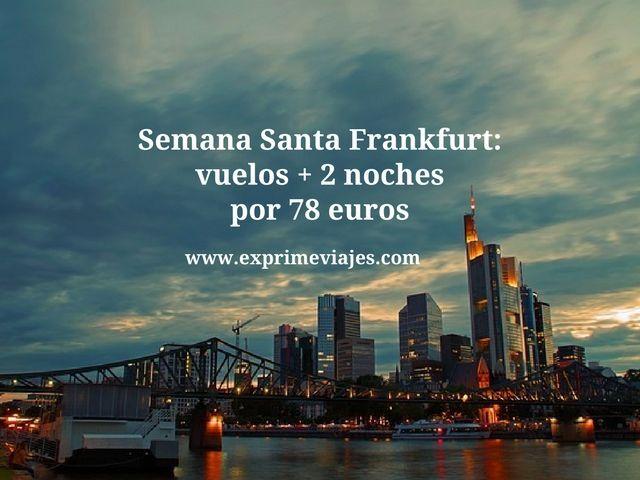 SEMANA SANTA FRANKFURT VUELOS + 2 NOCHES POR 78EUROS