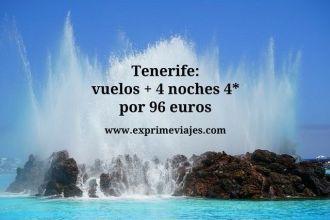 Tenerife vuelos + 4 noches 4* por 96 euros