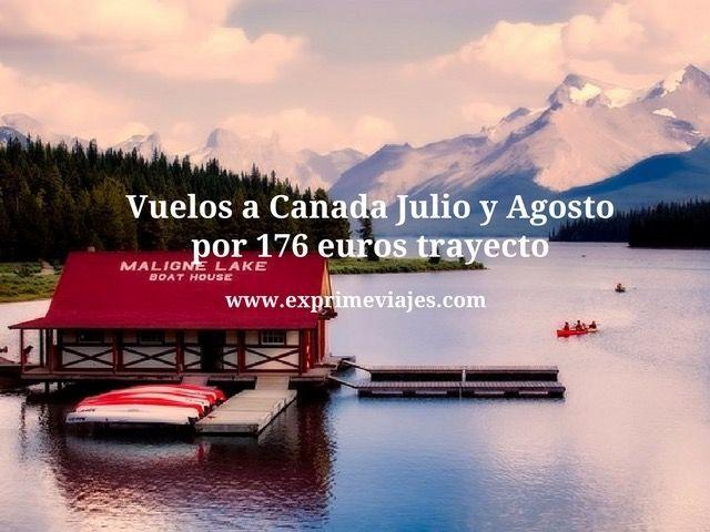 VUELOS EN JULIO Y AGOSTO A CANADÁ POR 176EUROS TRAYECTO