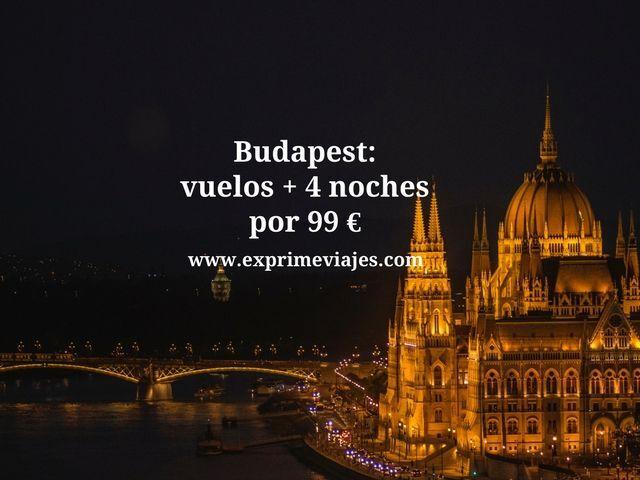 budapest vuelos 4 noches 99 euros