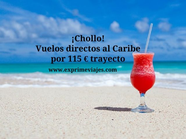 ¡CHOLLO! VUELOS DIRECTOS AL CARIBE POR 115EUROS TRAYECTO