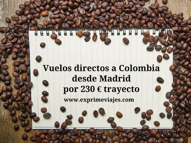 VUELOS DIRECTOS A COLOMBIA DESDE MADRID POR 230EUROS TRAYECTO