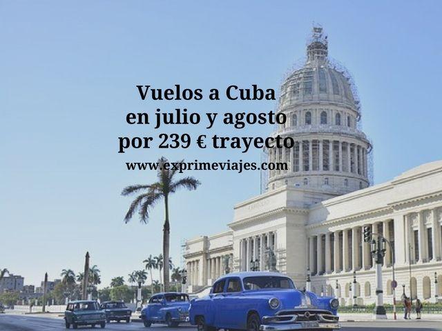 VUELOS A CUBA EN JULIO Y AGOSTO POR 239EUROS TRAYECTO