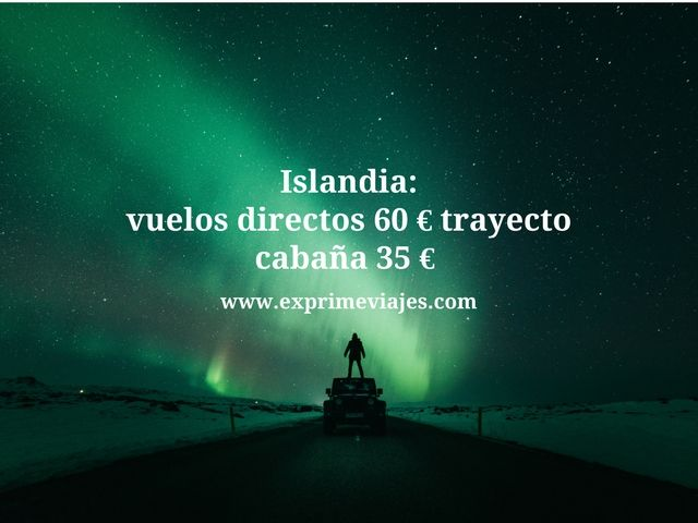 islandia vuelos directos 60 euros cabaña 35 euros