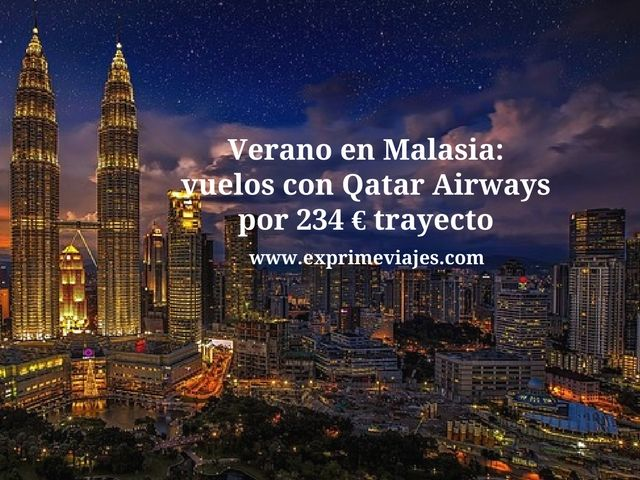 VERANO EN MALASIA: VUELOS CON QATAR POR 234EUROS TRAYECTO