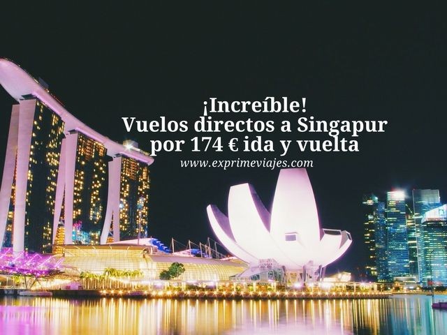 ¡INCREÍBLE! VUELOS DIRECTOS A SINGAPUR POR 174EUROS IDA Y VUELTA