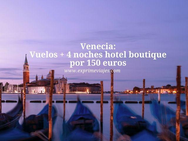 venecia vuelos 4 noches hotel boutique 150 euros