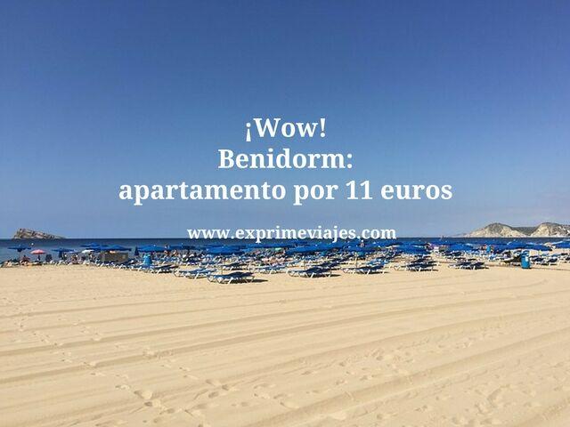 ¡Wow! Benidorm apartamento por 11 euros