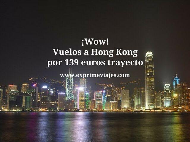 ¡Wow! vuelos a hong kong por 139 euros trayecto