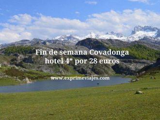 Fin de semana Covadonga hotel 4* por 28 euros