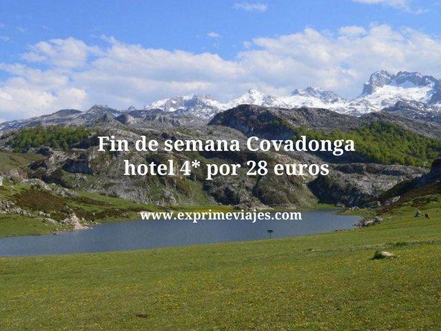 FIN DE SEMANA COVADONGA: HOTEL 4* POR 28EUROS