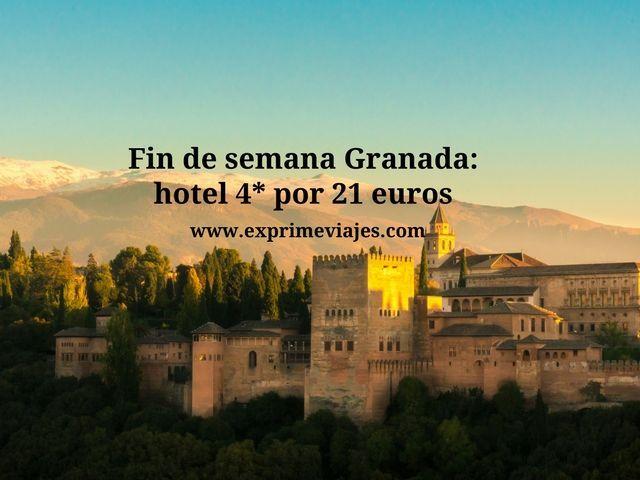 Fin de semana Granada hotel 4* por 21 euros