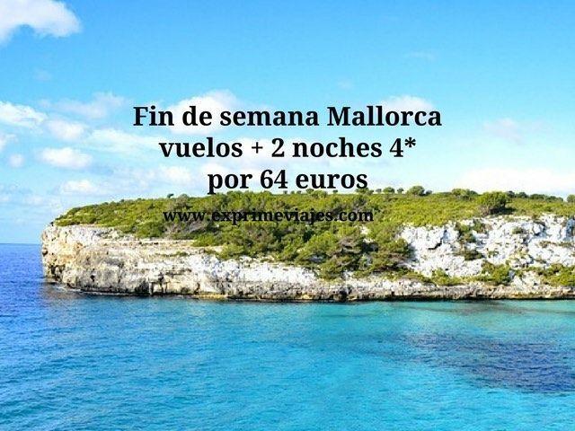 Fin de semana Mallorca vuelos + 2 noches 4* por 64 euros