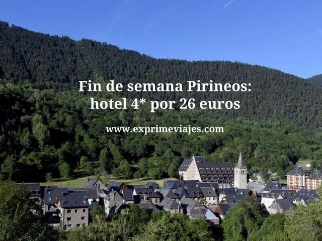 Fin de semana Pirineos hotel 4* por 26 euros