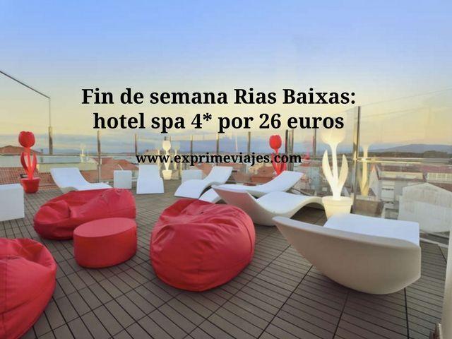 FIN DE SEMANA RÍAS BAIXAS: HOTEL SPA 4* POR 26EUROS