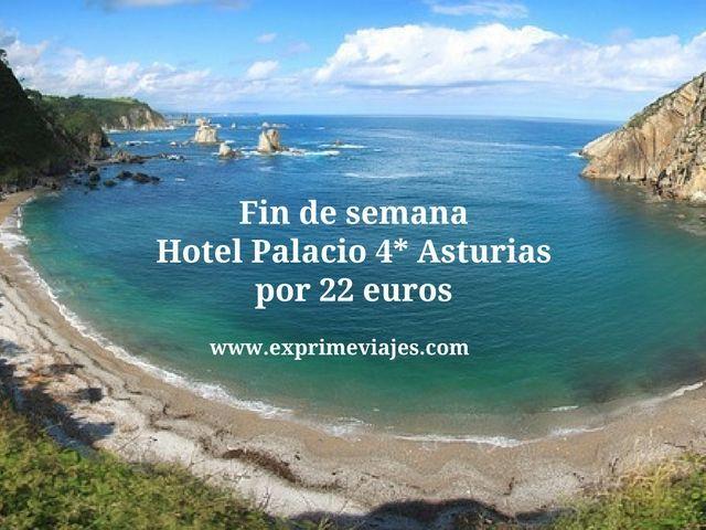 FIN DE SEMANA HOTEL PALACIO 4* ASTURIAS POR 22EUROS
