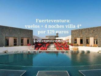 Fuerteventura vuelos + 4 noches villa 4* por 129 euros