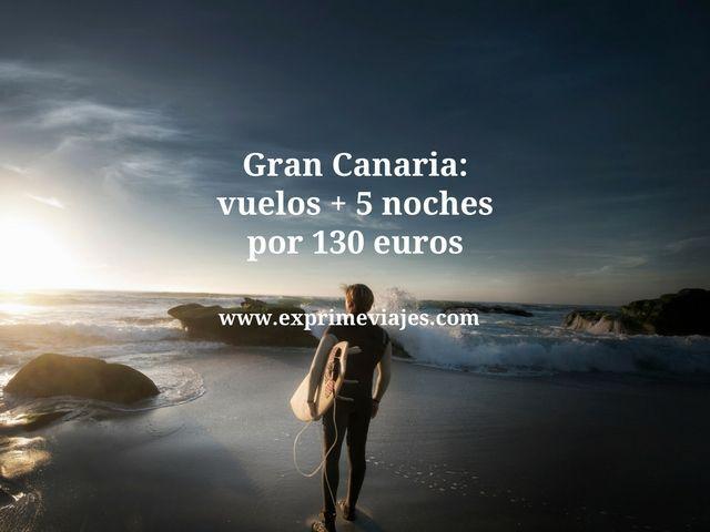 Gran Canaria vuelos + 5 noches por 130 euros