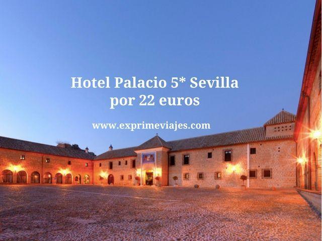 Hotel Palacio 5* sevilla por 22 euros