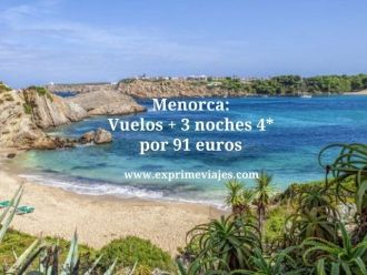 Menorca vuelos + 3 noches 4* por 91 euros