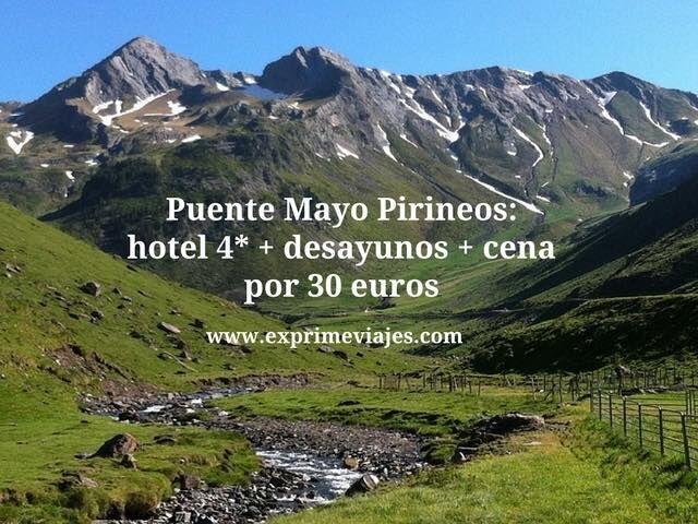 Puente mayo Pirineos hotel 4* + desayunos + cena por 30 euros