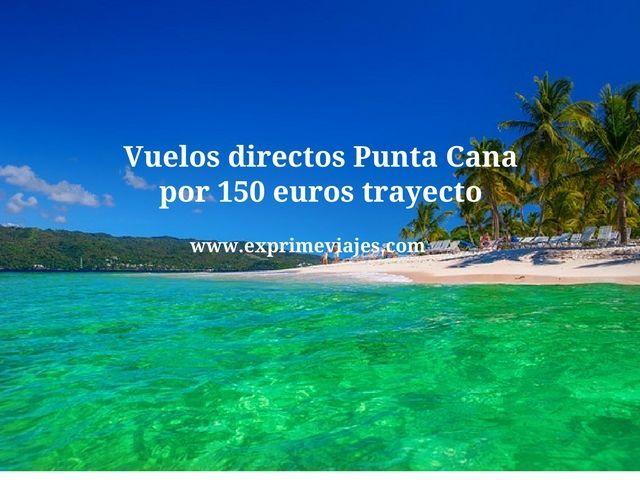 Vuelos directos Punta Cana por 150 euros trayecto