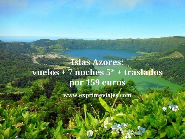 ISLAS AZORES: VUELOS + 7 NOCHES 5* + TRASLADOS POR 159EUROS