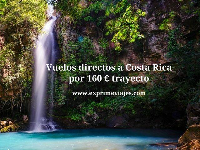costa rica vuelos directos 160 euros trayecto