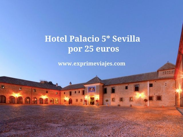 hotel palacio 5* Sevilla por 25 euros