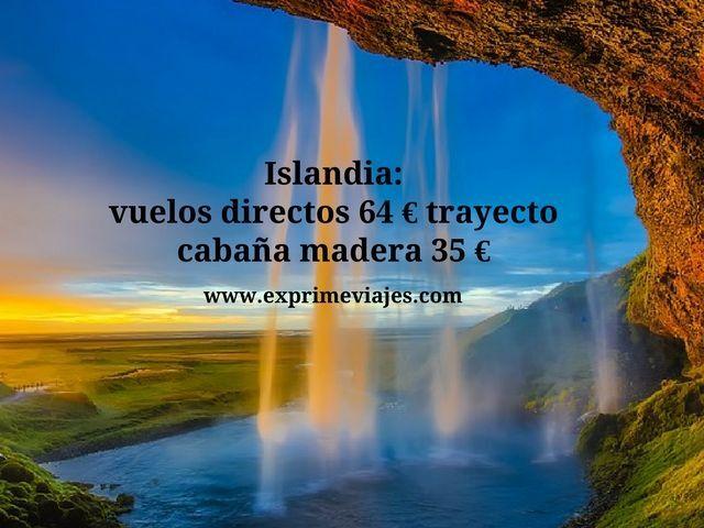 islandia vuelos directos 64 euros cabaña 35