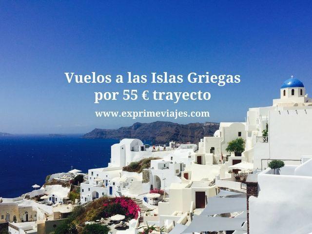 islas griegas vuelos 55 euros