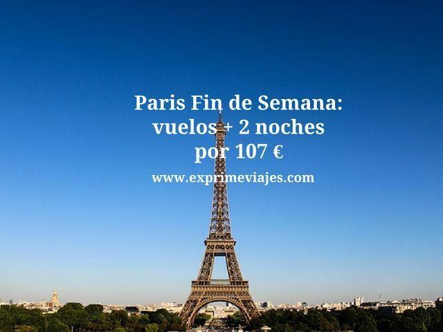 paris fin de semana vuelos 2 noches 107 euros