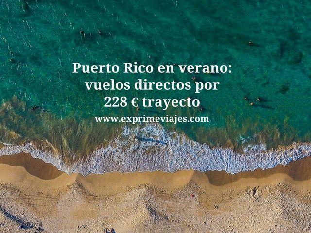 puerto rico verano vuelos directos 228 euros