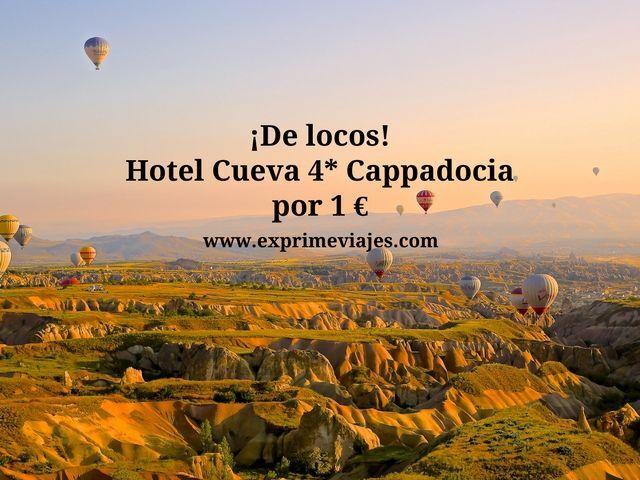 ¡DE LOCOS! HOTEL CUEVA 4* EN LA CAPPADOCIA POR 1EURO (DESAYUNO INCLUIDO)