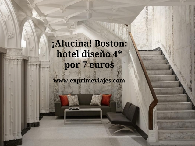 ¡Alucina! Boston hotel diseño 4* por 7 euros