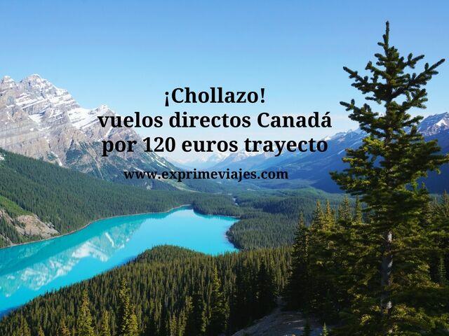 ¡CHOLLAZO! VUELOS DIRECTOS A CANADA POR 120EUROS TRAYECTO
