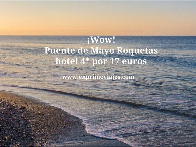 ¡WOW! PUENTE DE MAYO ROQUETAS: HOTEL 4* POR 17EUROS