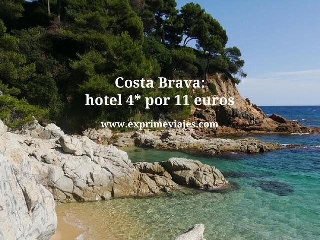 Costa Brava hotel 4* por 11 euros