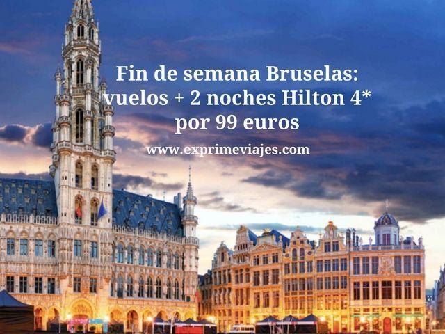 Fin de semana Bruselas vuelos + hilton 4* por 99 euros