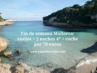 Fin de semana Mallorca vuelos + 2 noches 4* + coche por 70 euros