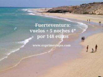 Fuerteventura vuelos + 5 noches 4* por 148 euros