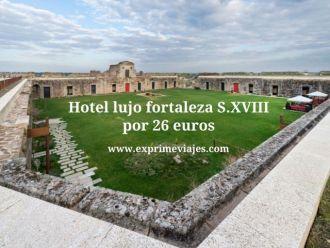 Hotel lujo fortaleza S.XVIII por 26 euros