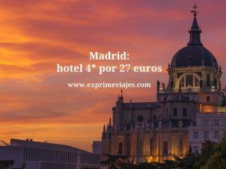 Madrid hotel 4* por 27 euros
