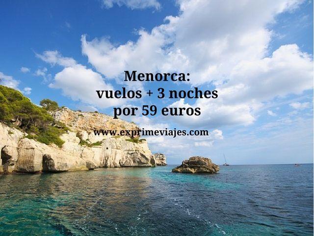 Menorca vuelos + 3 noches por 59 euros